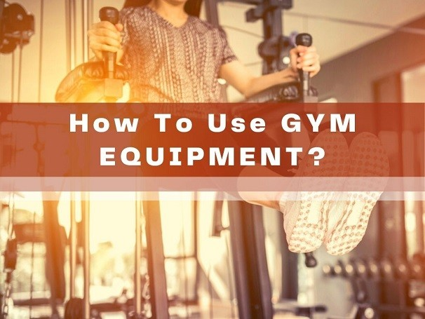 How To Use Gym Equipment