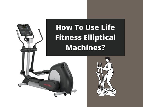 How To Use Life Fitness Elliptical Machines