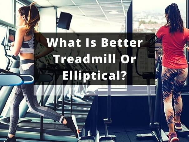 What Is Better Treadmill Or Elliptical